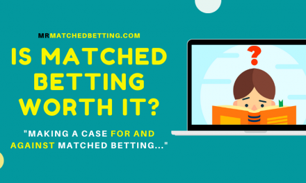 Is Matched Betting Worth It? Making A Case For And Against Matched Betting
