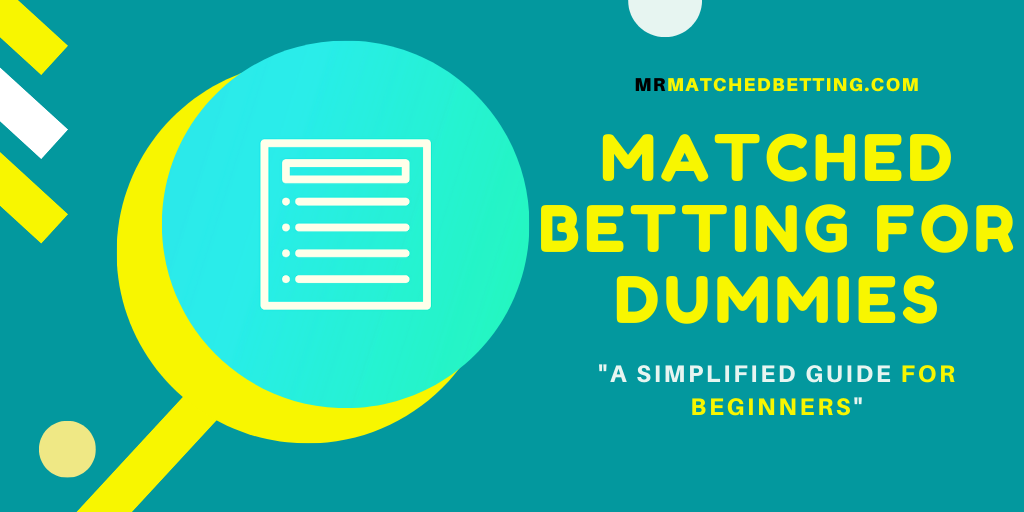 Matched Betting for Dummies: A Simplified Matched Betting Guide For Beginners