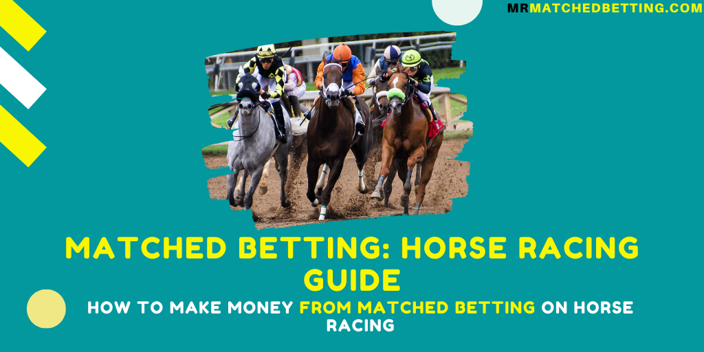 Matched Betting Horse Racing Guide – How To Make Money On Horse Racing