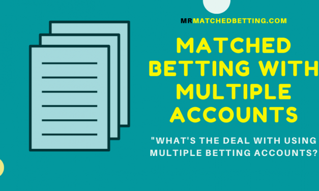 Matched Betting: Multiple Accounts – What's The Deal?