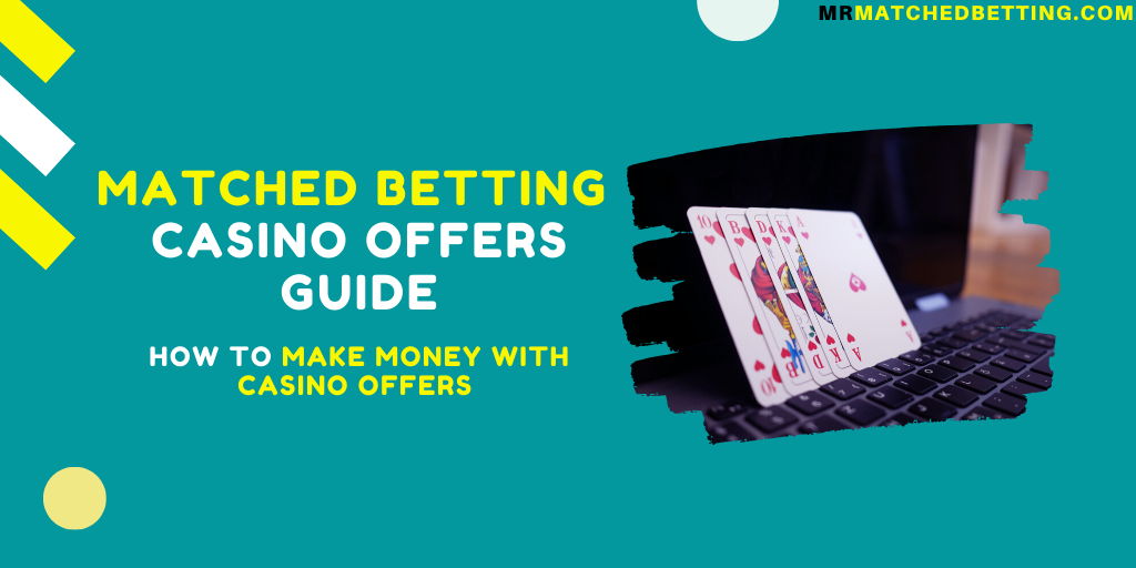 Matched Betting: Casino Offers Guide – Make Money Online With Casino Offers and Bonuses