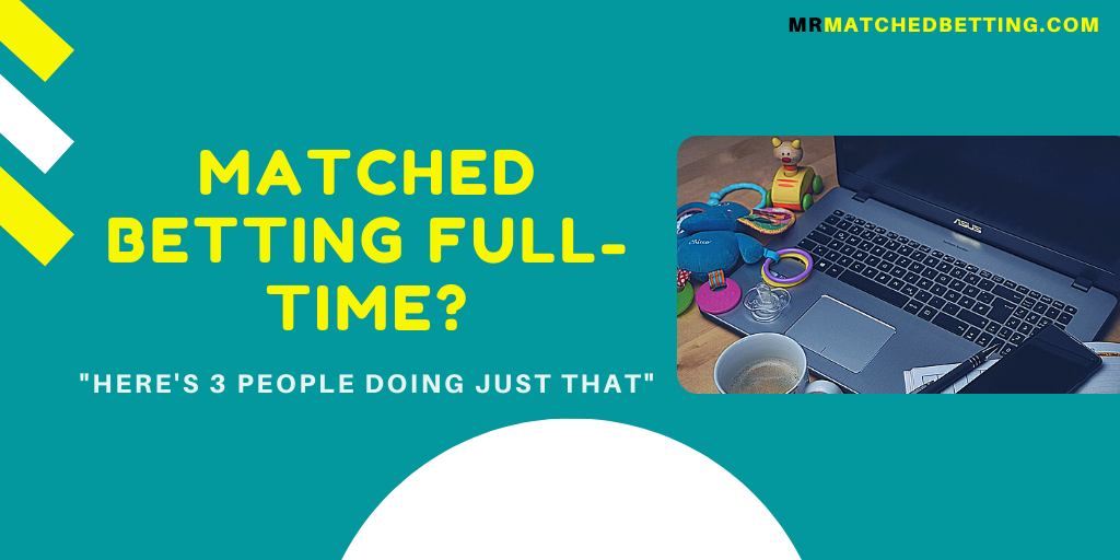 Matched Betting Full Time – Here's 3 People Doing Just That